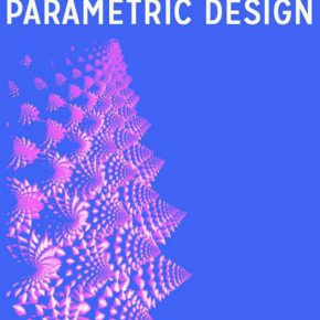 PARAMETRIC DESIGN: Lecture + Workshop
